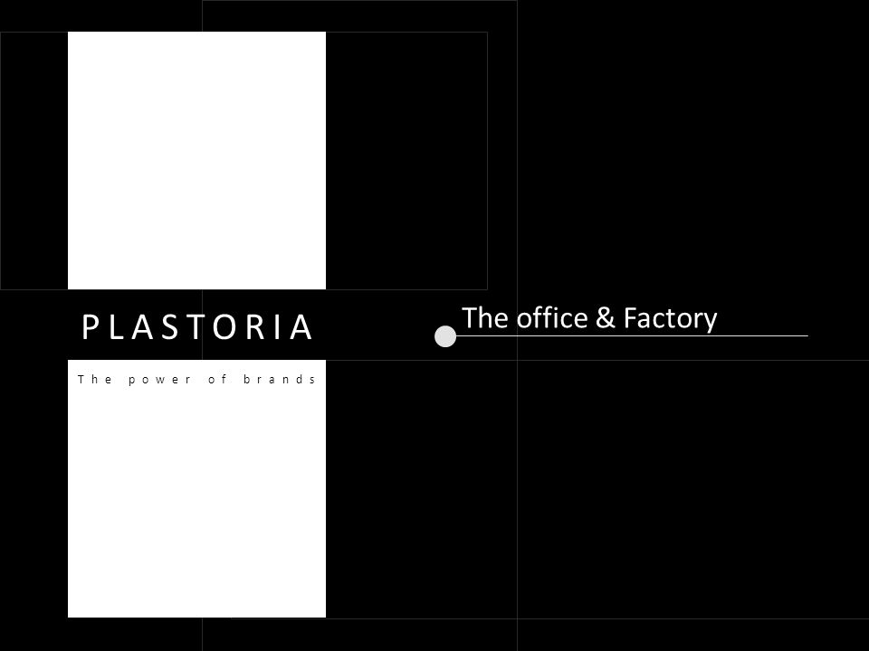 The office & Factory PLASTORIA The power of brands