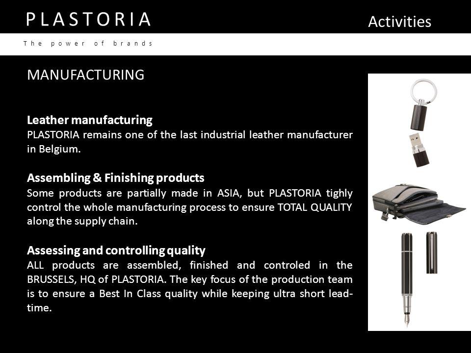 Activities PLASTORIA The power of brands MANUFACTURING Leather manufacturing PLASTORIA remains one of the last industrial leather manufacturer in Belgium.