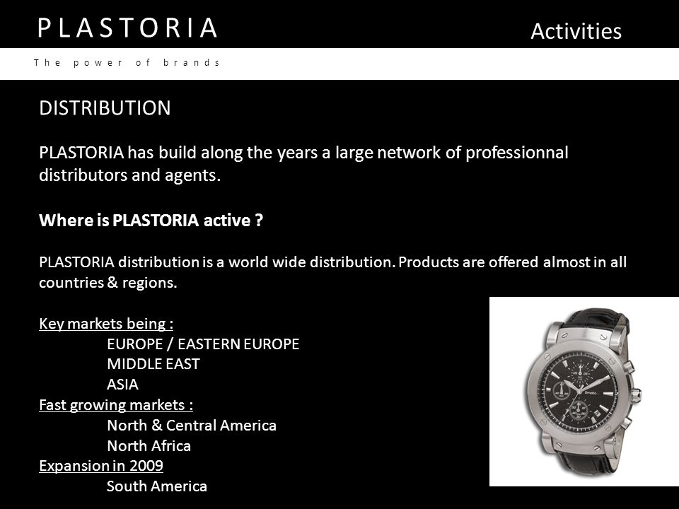 Activities PLASTORIA The power of brands DISTRIBUTION PLASTORIA has build along the years a large network of professionnal distributors and agents. Wh