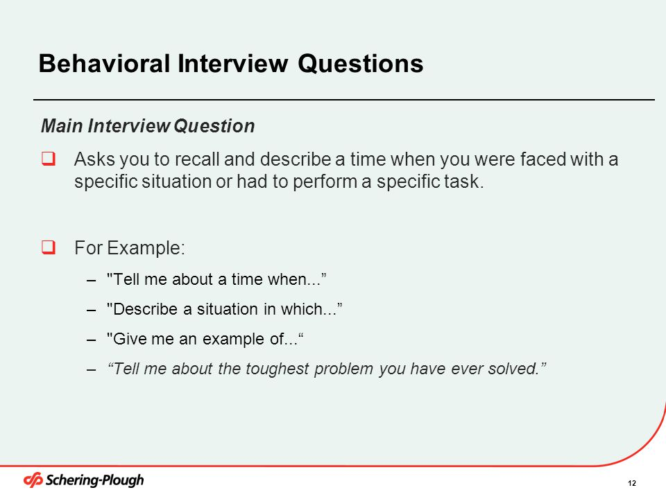 12 Behavioral Interview Questions Main Interview Question  Asks you to recall and describe a time when you were faced with a specific situation or ha