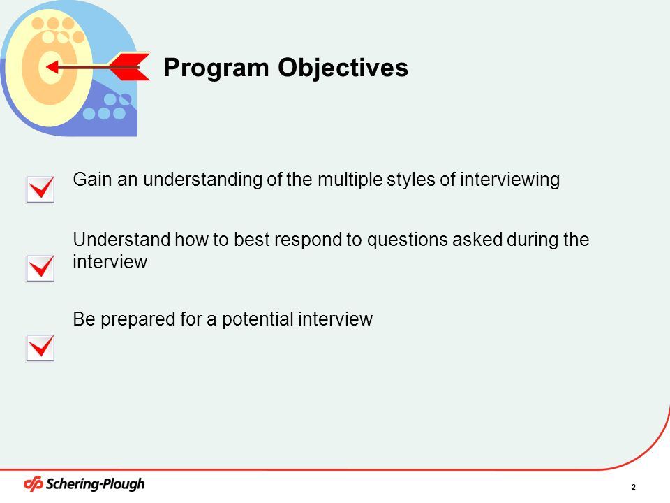 2 Program Objectives Gain an understanding of the multiple styles of interviewing Understand how to best respond to questions asked during the intervi