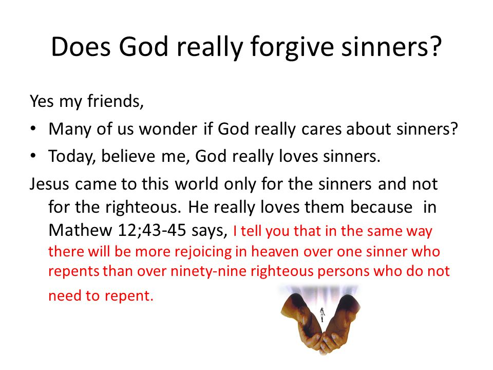 Does God really forgive sinners.