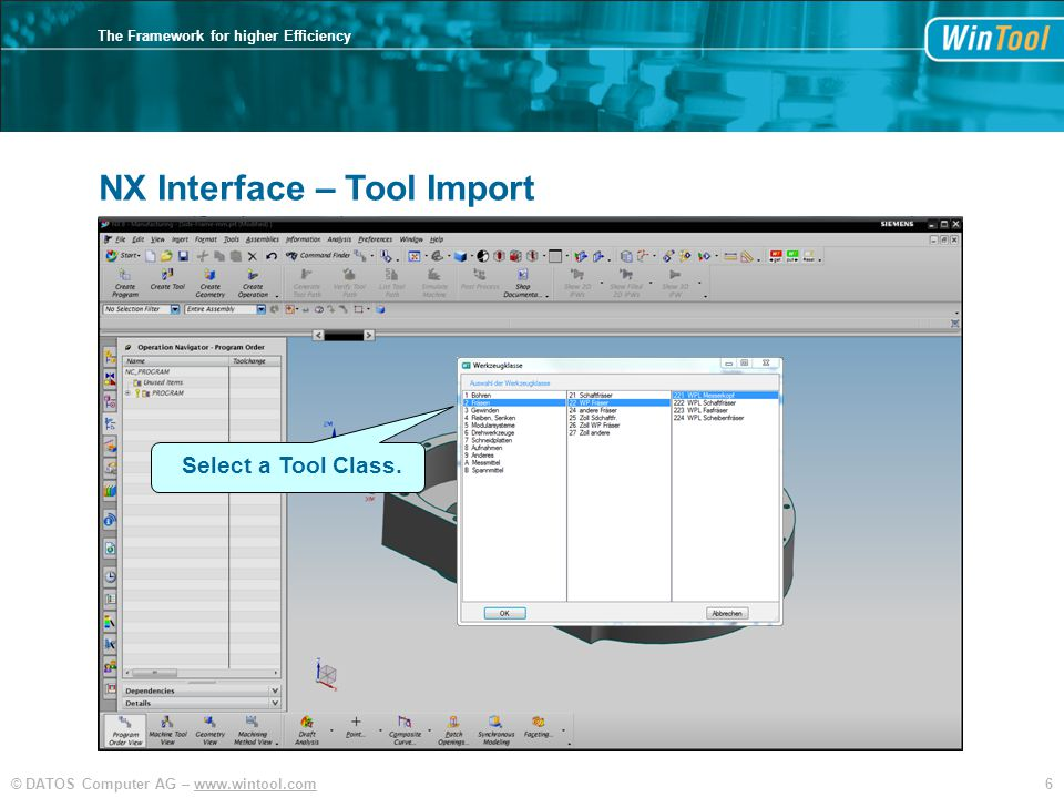 6© DATOS Computer AG – www.wintool.com The Framework for higher Efficiency NX Interface – Tool Import Select a Tool Class.