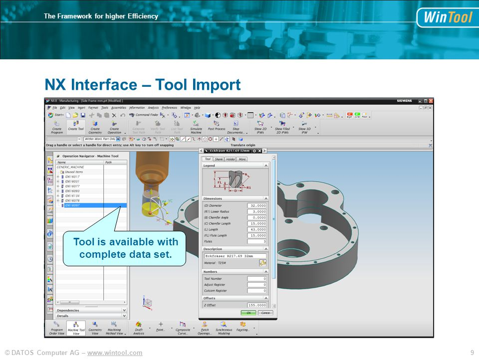 9© DATOS Computer AG – www.wintool.com The Framework for higher Efficiency NX Interface – Tool Import Tool is available with complete data set.
