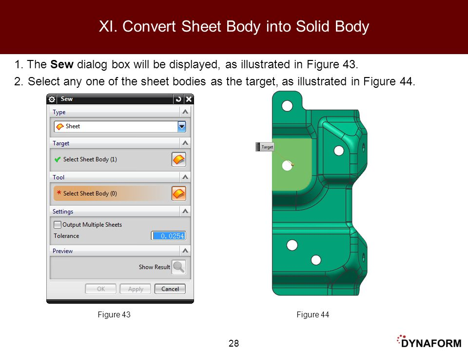 1. The Sew dialog box will be displayed, as illustrated in Figure 43. 2.Select any one of the sheet bodies as the target, as illustrated in Figure 44.