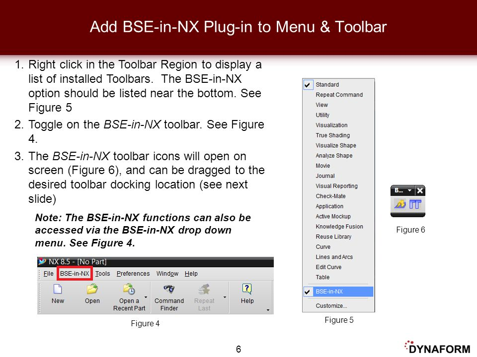 Figure 5 Figure 6 Figure 4 Note: The BSE-in-NX functions can also be accessed via the BSE-in-NX drop down menu. See Figure 4. 6 Add BSE-in-NX Plug-in