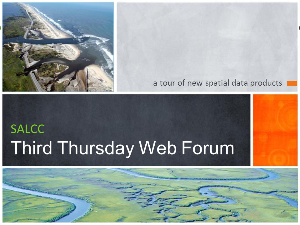 a tour of new spatial data products SALCC Third Thursday Web Forum