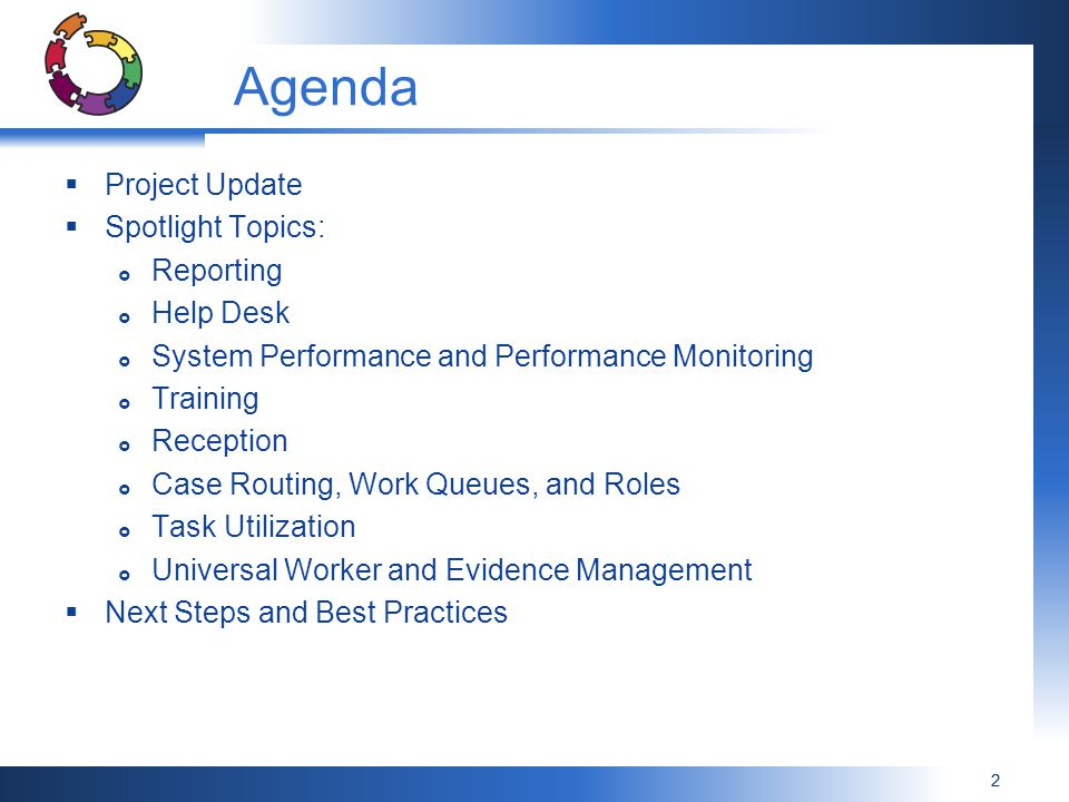 22 Agenda  Project Update  Spotlight Topics:  Reporting  Help Desk  System Performance and Performance Monitoring  Training  Reception  Case Routing, Work Queues, and Roles  Task Utilization  Universal Worker and Evidence Management  Next Steps and Best Practices