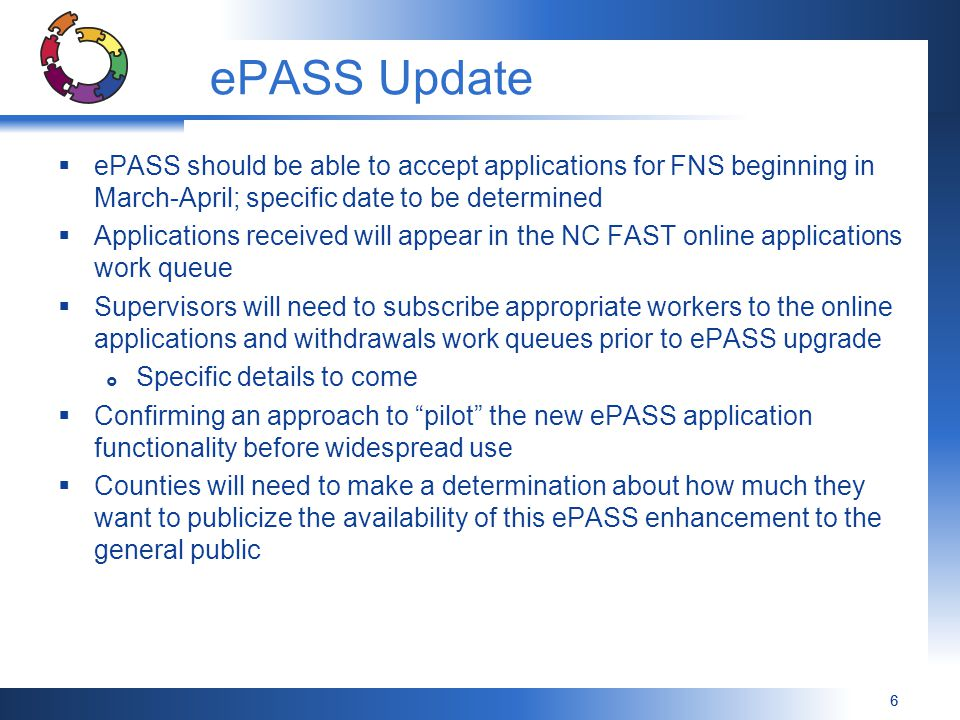 66 ePASS Update  ePASS should be able to accept applications for FNS beginning in March-April; specific date to be determined  Applications received will appear in the NC FAST online applications work queue  Supervisors will need to subscribe appropriate workers to the online applications and withdrawals work queues prior to ePASS upgrade  Specific details to come  Confirming an approach to pilot the new ePASS application functionality before widespread use  Counties will need to make a determination about how much they want to publicize the availability of this ePASS enhancement to the general public