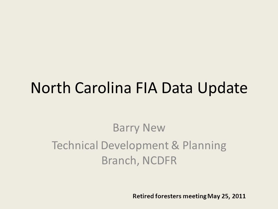 North Carolina FIA Data Update Barry New Technical Development & Planning Branch, NCDFR Retired foresters meeting May 25, 2011