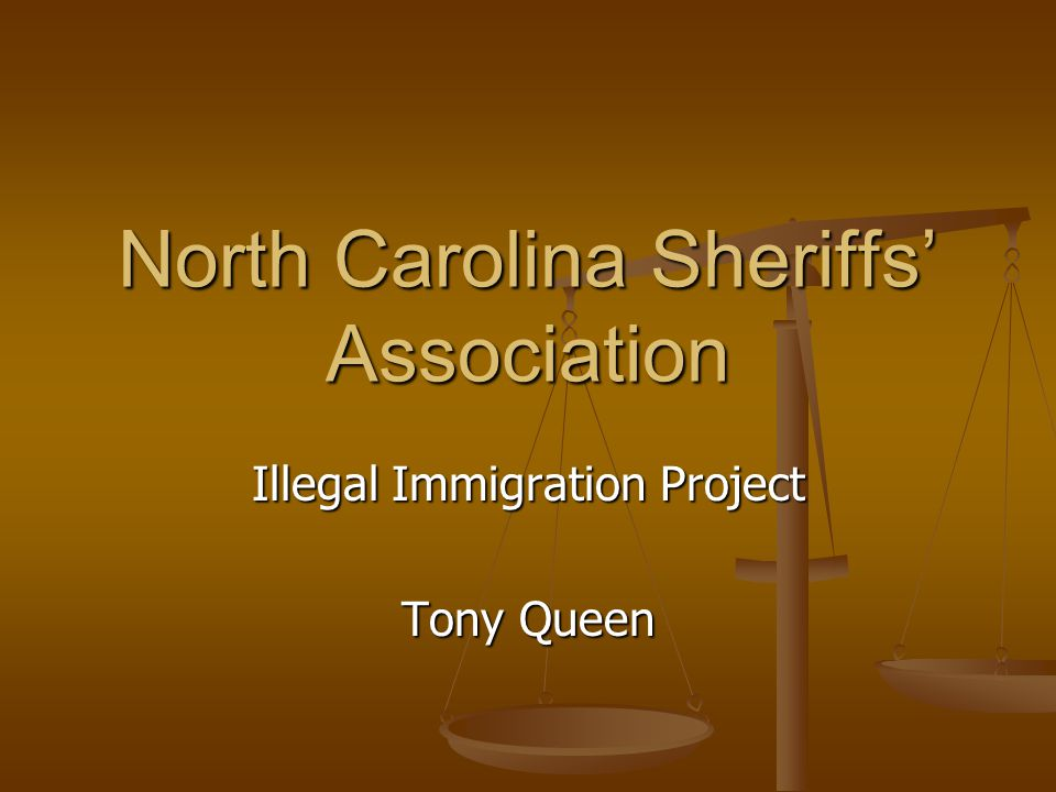 North Carolina Sheriffs' Association Illegal Immigration Project Tony Queen