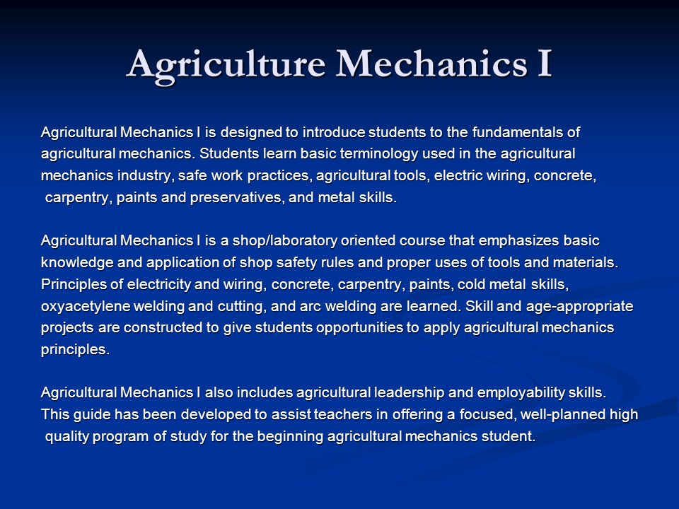 Agriculture Mechanics I Agricultural Mechanics I is designed to introduce students to the fundamentals of agricultural mechanics.