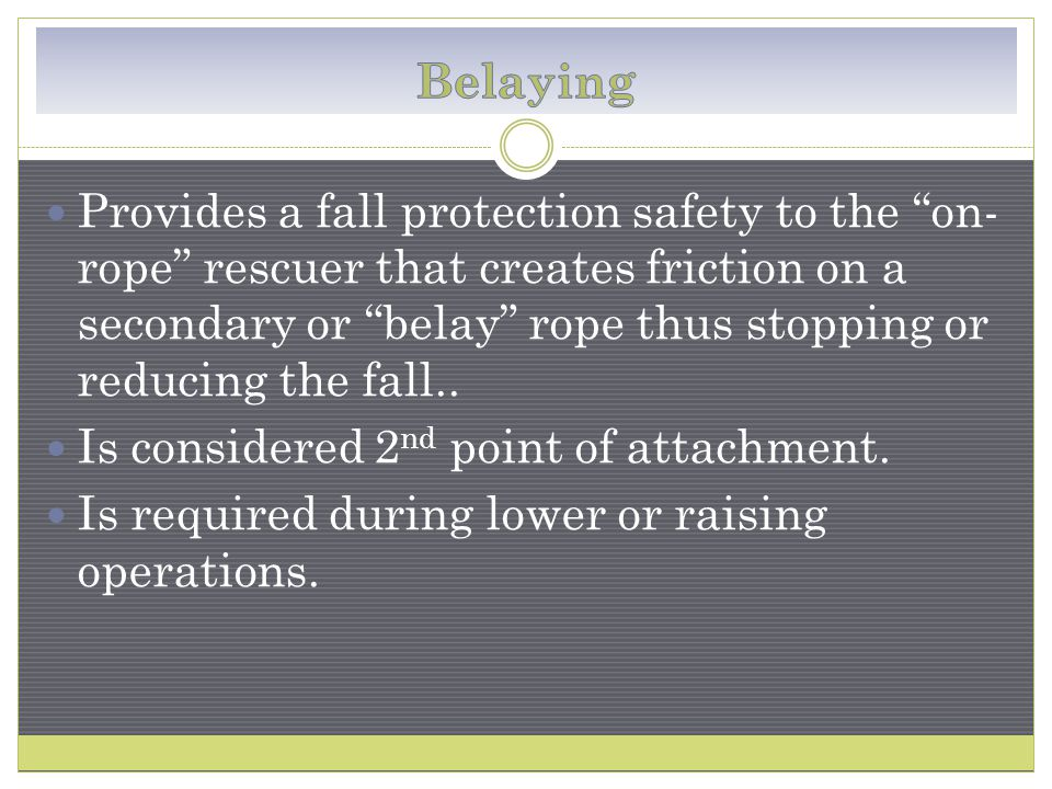 Provides a fall protection safety to the on- rope rescuer that creates friction on a secondary or belay rope thus stopping or reducing the fall..