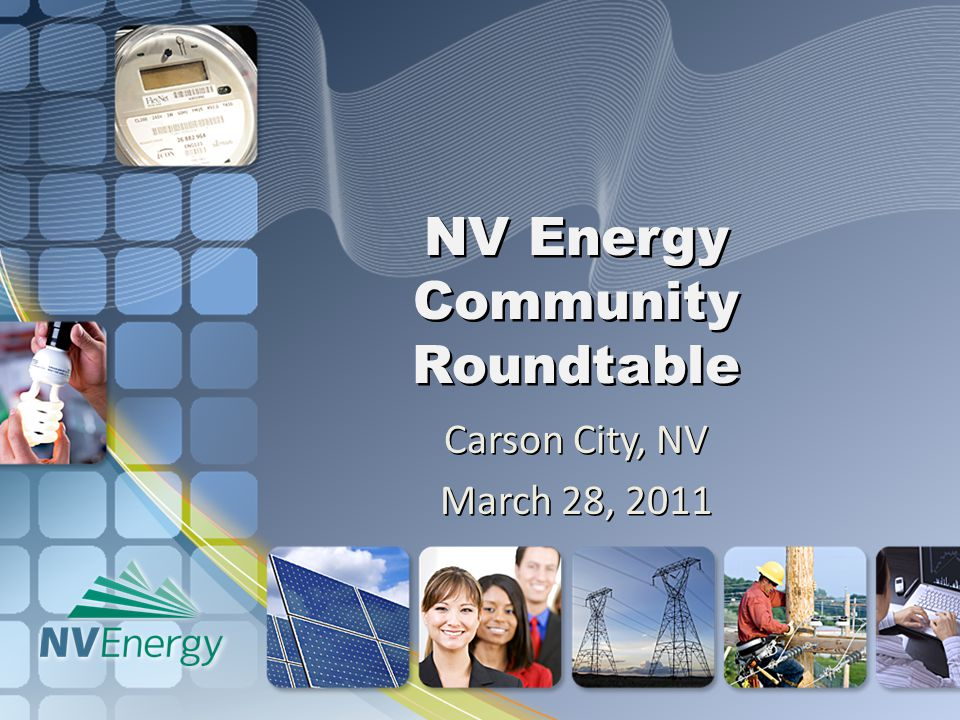 NV Energy Community Roundtable Carson City, NV March 28, 2011