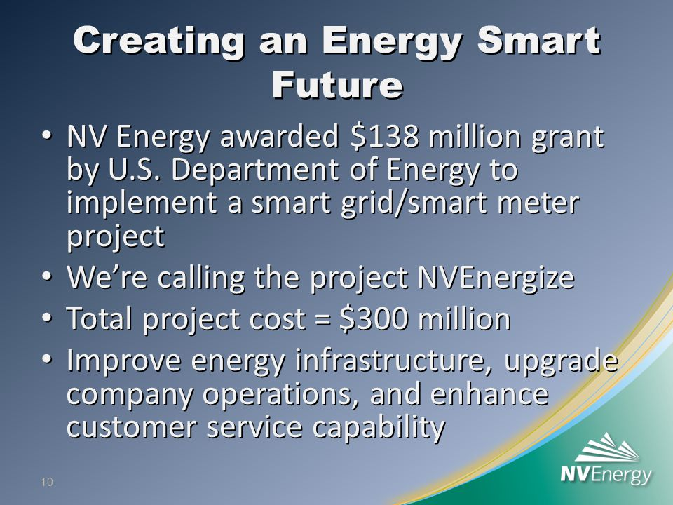Creating an Energy Smart Future NV Energy awarded $138 million grant by U.S. Department of Energy to implement a smart grid/smart meter project NV Ene