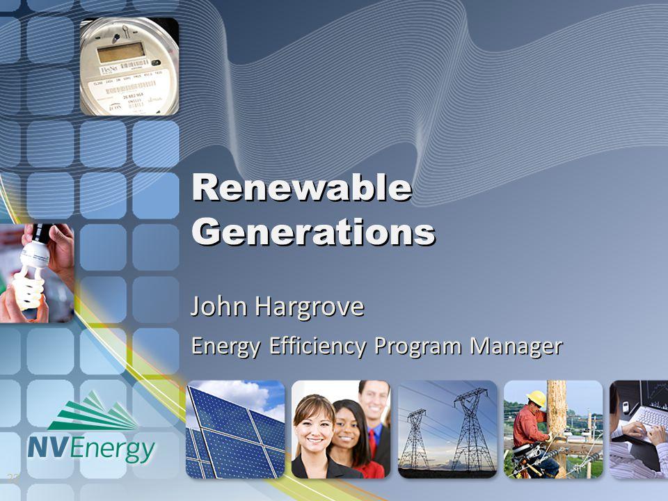 Renewable Generations John Hargrove Energy Efficiency Program Manager 22