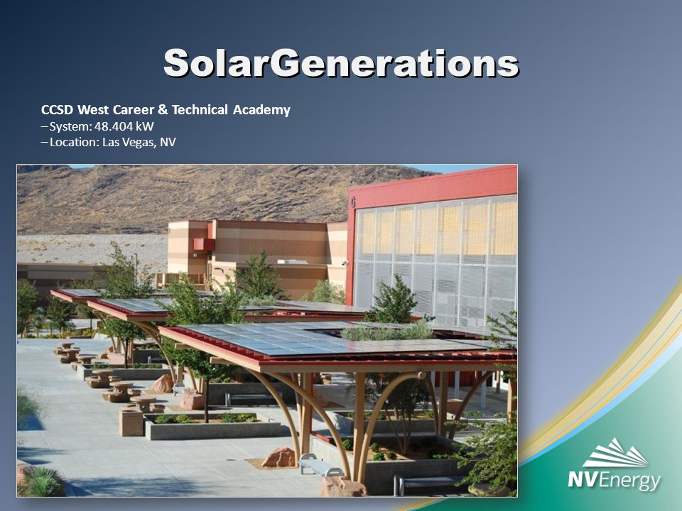SolarGenerations CCSD West Career & Technical Academy –System: kW –Location: Las Vegas, NV