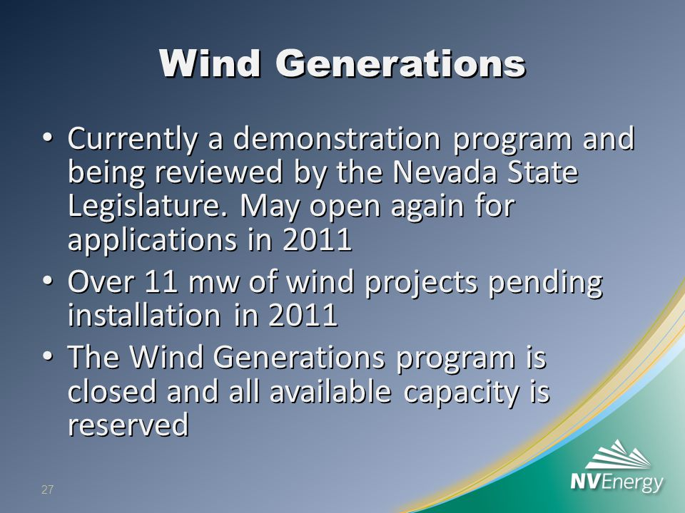 Wind Generations Currently a demonstration program and being reviewed by the Nevada State Legislature. May open again for applications in 2011 Current