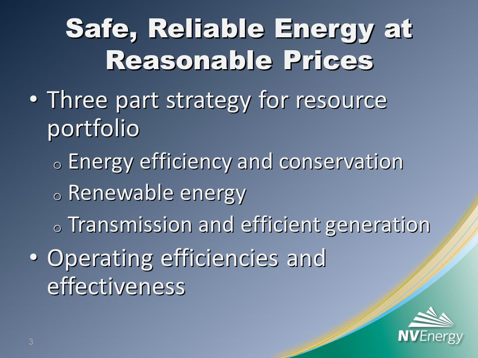 Safe, Reliable Energy at Reasonable Prices Three part strategy for resource portfolio Three part strategy for resource portfolio o Energy efficiency a