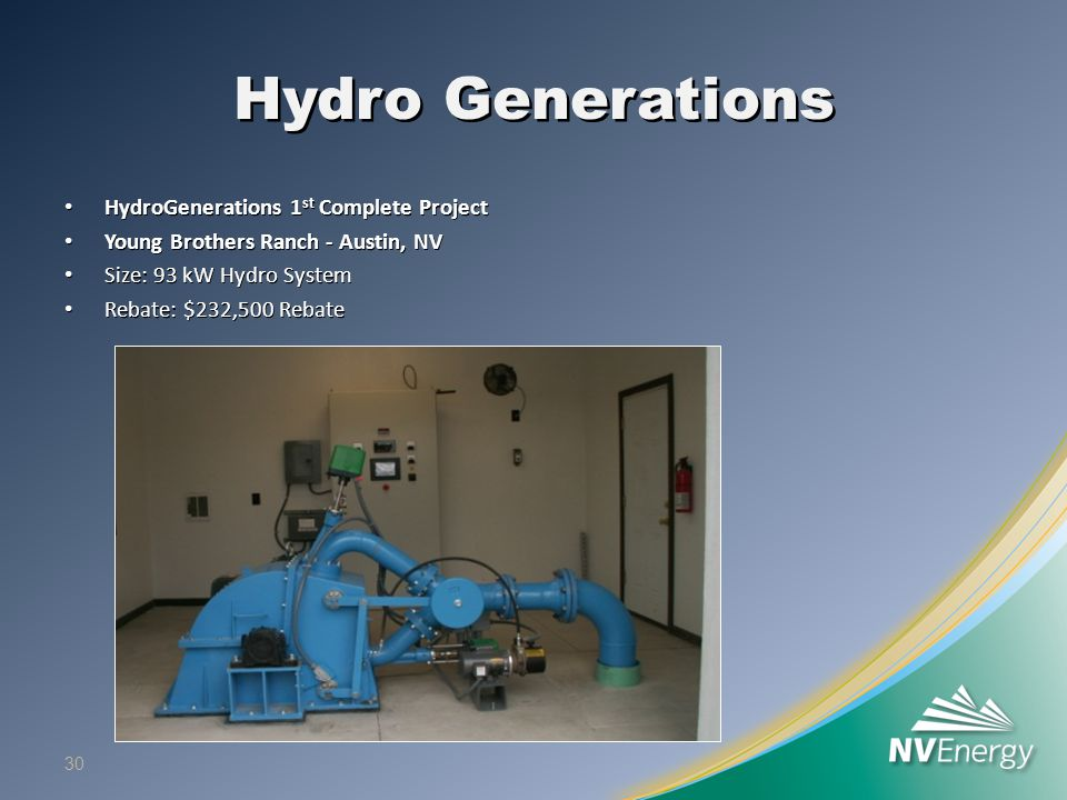 Hydro Generations HydroGenerations 1 st Complete Project HydroGenerations 1 st Complete Project Young Brothers Ranch - Austin, NV Young Brothers Ranch