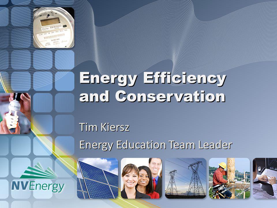 Energy Efficiency and Conservation Tim Kiersz Energy Education Team Leader