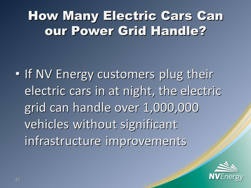 How Many Electric Cars Can our Power Grid Handle? If NV Energy customers plug their electric cars in at night, the electric grid can handle over 1,000