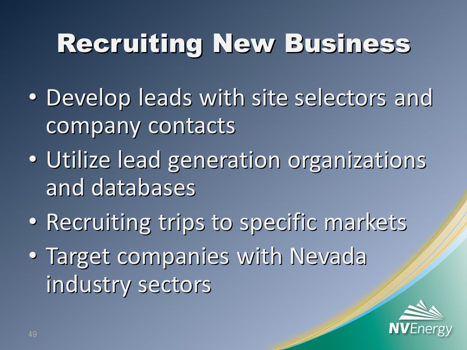 Recruiting New Business Develop leads with site selectors and company contacts Develop leads with site selectors and company contacts Utilize lead gen