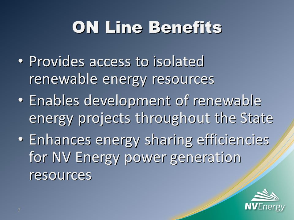 ON Line Benefits Provides access to isolated renewable energy resources Provides access to isolated renewable energy resources Enables development of