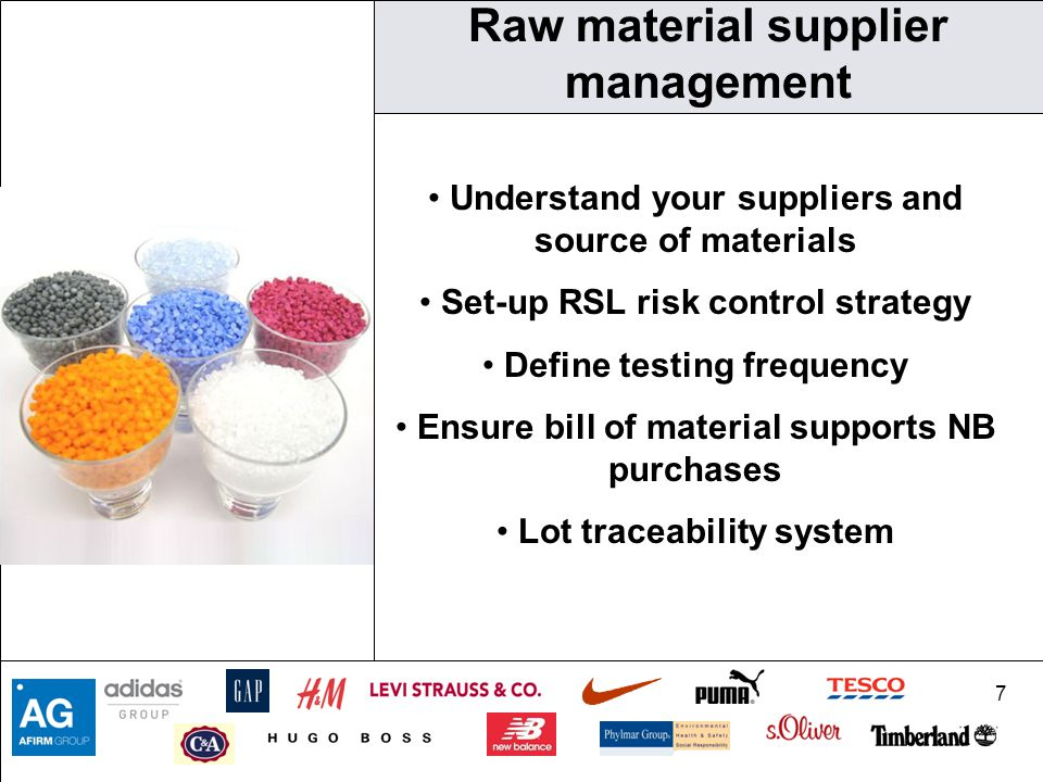 7 Raw material supplier management Understand your suppliers and source of materials Set-up RSL risk control strategy Define testing frequency Ensure bill of material supports NB purchases Lot traceability system