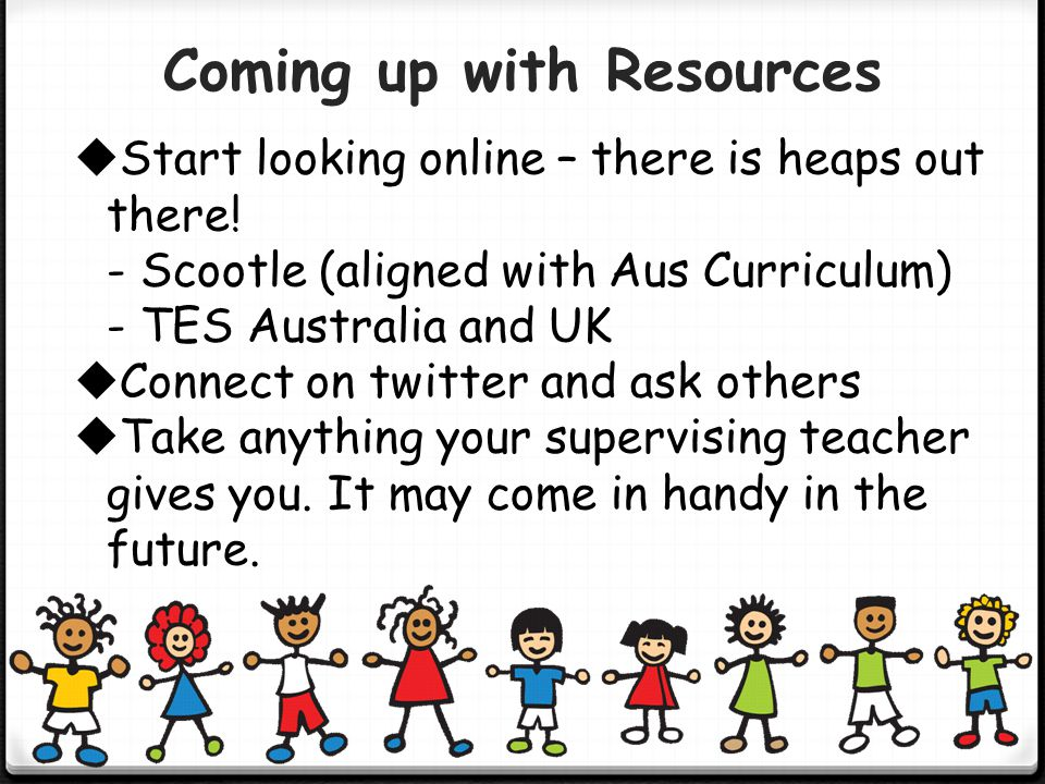 Coming up with Resources  Start looking online – there is heaps out there! - Scootle (aligned with Aus Curriculum) - TES Australia and UK  Connect o