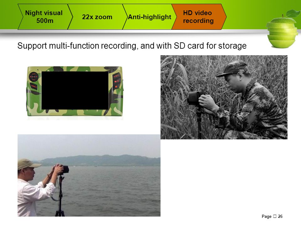 Page  26 22x zoomAnti-highlight Night visual 500m HD video recording Support multi-function recording, and with SD card for storage