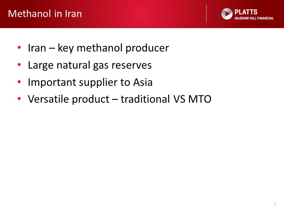 Methanol in Iran Iran – key methanol producer Large natural gas reserves Important supplier to Asia Versatile product – traditional VS MTO 2