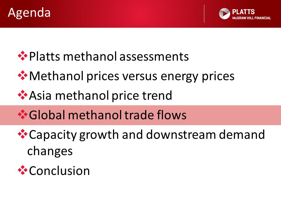 Agenda  Platts methanol assessments  Methanol prices versus energy prices  Asia methanol price trend  Global methanol trade flows  Capacity growt