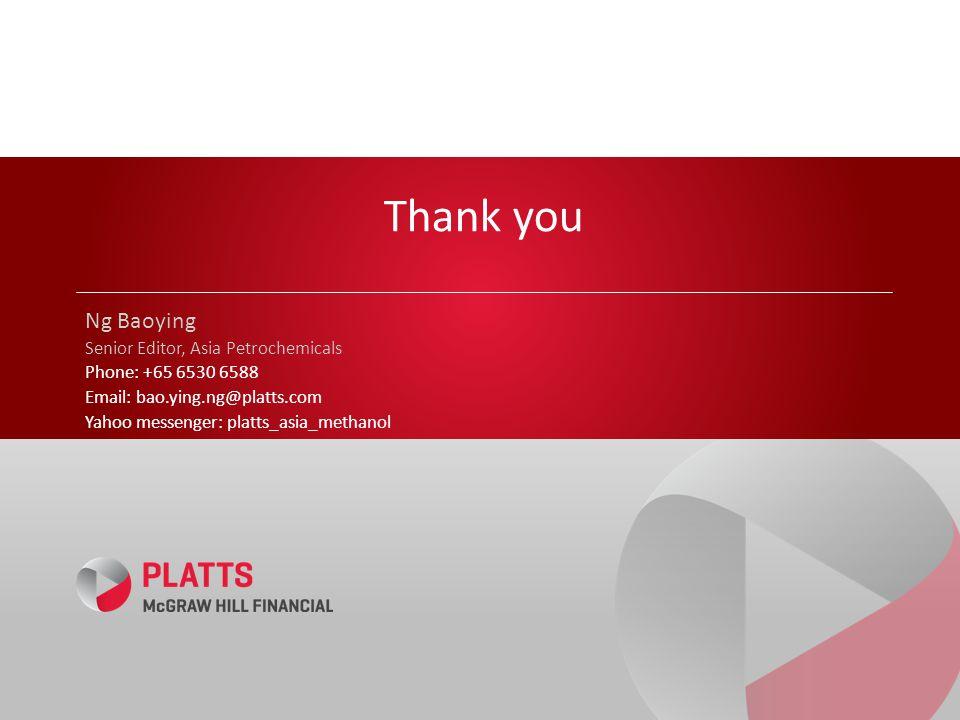 Thank you Ng Baoying Senior Editor, Asia Petrochemicals Phone: +65 6530 6588 Email: bao.ying.ng@platts.com Yahoo messenger: platts_asia_methanol