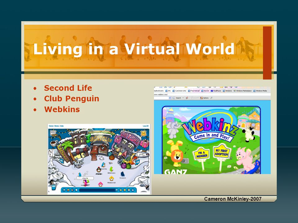 Cameron McKinley-2007 Living in a Virtual World Second Life Club Penguin Webkins