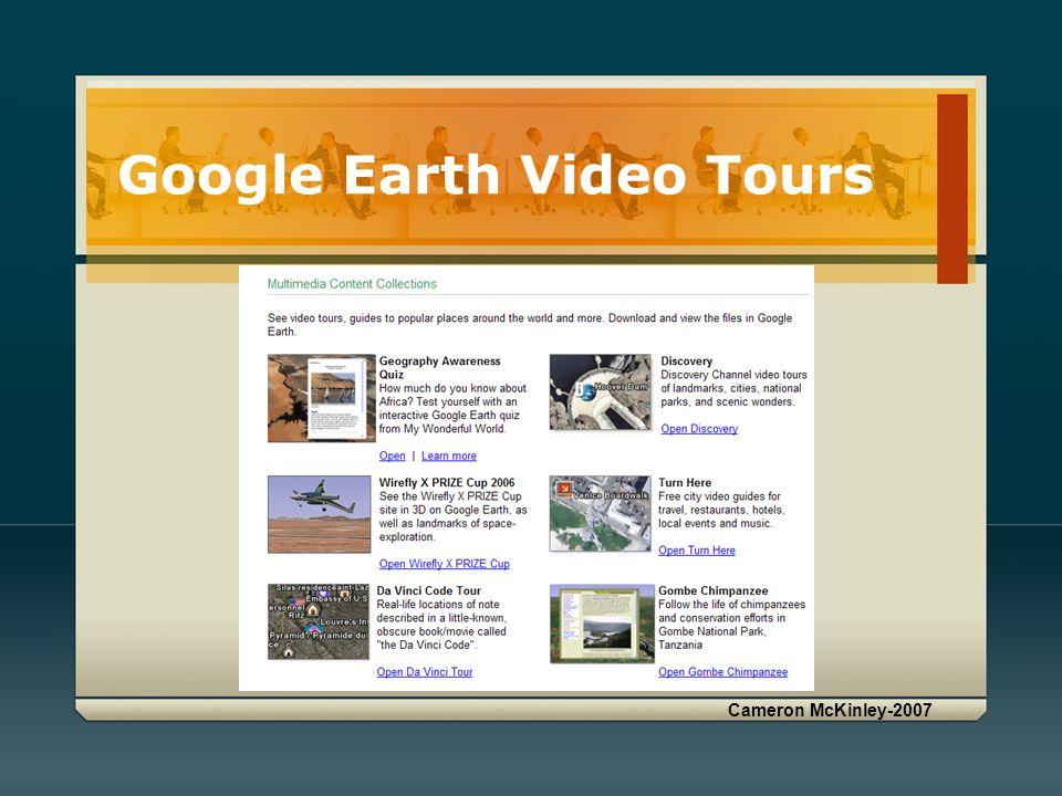 Cameron McKinley-2007 Google Earth Video Tours