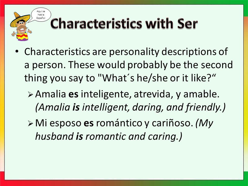 Characteristics are personality descriptions of a person.