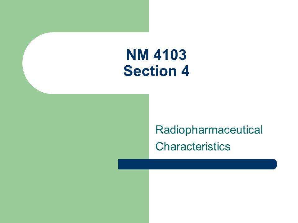 NM 4103 Section 4 Radiopharmaceutical Characteristics