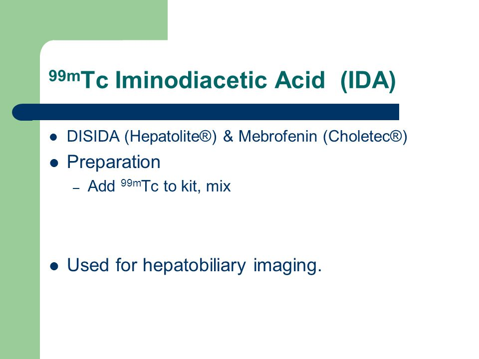 111 In DTPA Preparation: – Adding dilute DTPA to solution of 111 InCl 3 in acetate buffer, pH 5 – Heat for 15 minutes in boiling water bath Used for cisternography and gastric emptying (liquid phase)