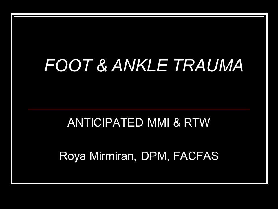ANTICIPATED MMI & RTW Roya Mirmiran, DPM, FACFAS FOOT & ANKLE TRAUMA