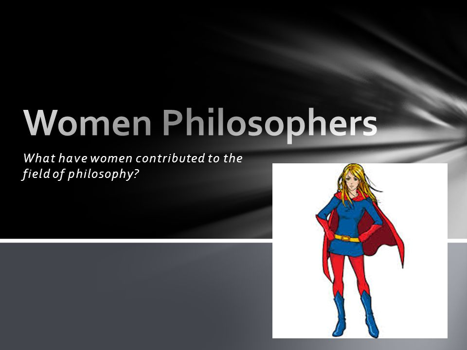 What have women contributed to the field of philosophy