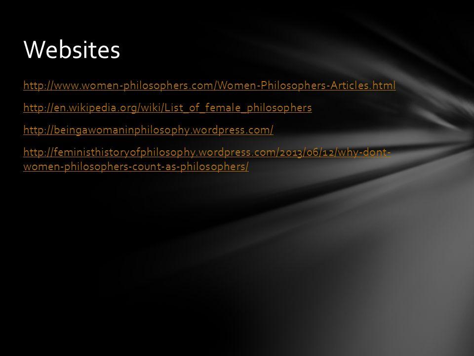 http://www.women-philosophers.com/Women-Philosophers-Articles.html http://en.wikipedia.org/wiki/List_of_female_philosophers http://beingawomaninphilosophy.wordpress.com/ http://feministhistoryofphilosophy.wordpress.com/2013/06/12/why-dont- women-philosophers-count-as-philosophers/ Websites