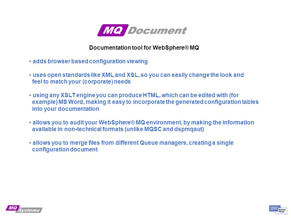 Documentation tool for WebSphere® MQ For more information or request a 30 days free trial version, contact: mqdocument@mqsystems.com Thank you.