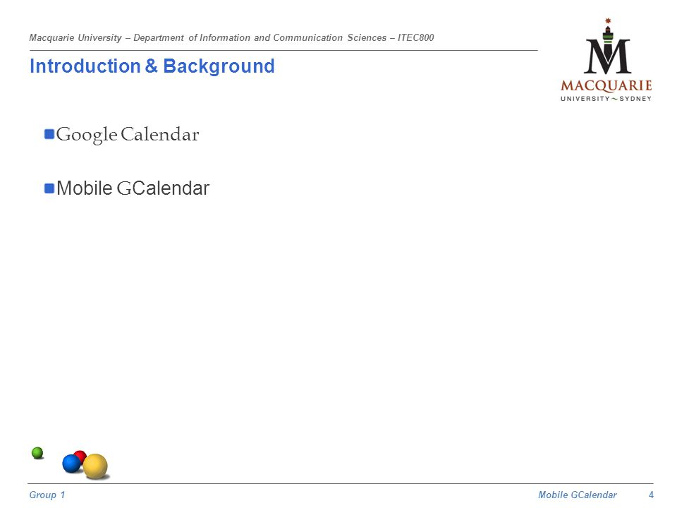 Mobile GCalendar Group 1 Macquarie University – Department of Information and Communication Sciences – ITEC800 Software Engineering Documentation User Documentation: User's Guide UNIX Manual Page Online Help Developer Documentation Developer's FAQ API Reference Tutorials 15