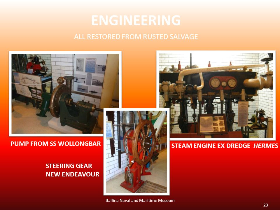 ENGINEERING ALL RESTORED FROM RUSTED SALVAGE Ballina Naval and Maritime Museum PUMP FROM SS WOLLONGBAR STEAM ENGINE EX DREDGE HERMES STEERING GEAR NEW ENDEAVOUR 23