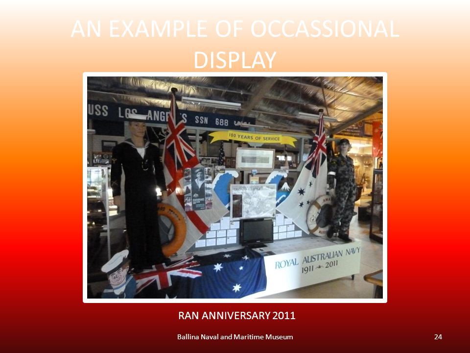 AN EXAMPLE OF OCCASSIONAL DISPLAY Ballina Naval and Maritime Museum24 RAN ANNIVERSARY 2011