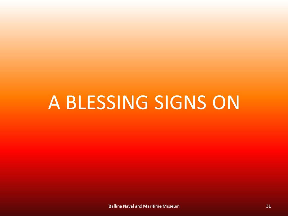 A BLESSING SIGNS ON Ballina Naval and Maritime Museum31