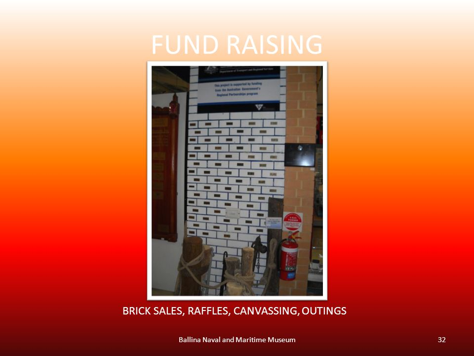 FUND RAISING Ballina Naval and Maritime Museum32 BRICK SALES, RAFFLES, CANVASSING, OUTINGS