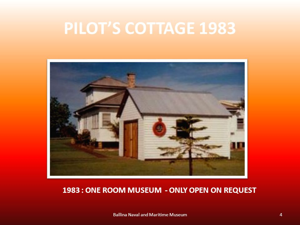 PILOT'S COTTAGE 1983 Ballina Naval and Maritime Museum : ONE ROOM MUSEUM - ONLY OPEN ON REQUEST