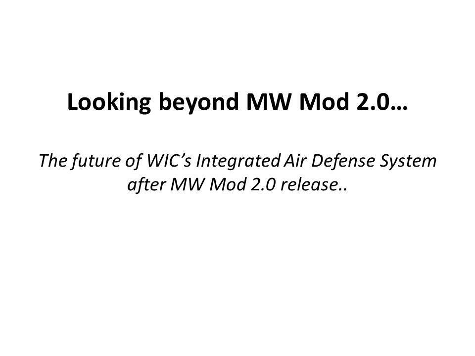 Looking beyond MW Mod 2.0… The future of WIC's Integrated Air Defense System after MW Mod 2.0 release..